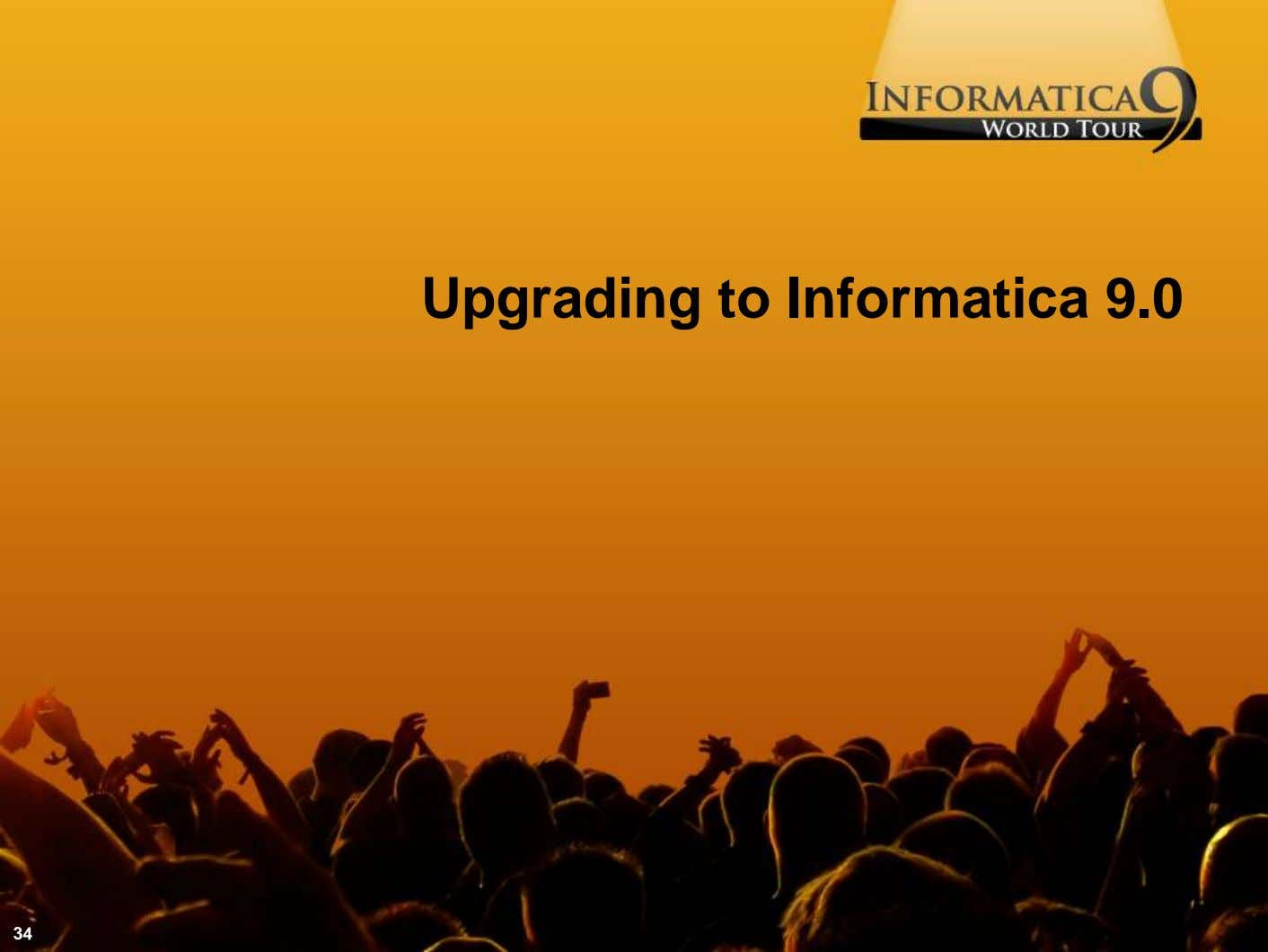 Upgrading to Informatica 9.0 34