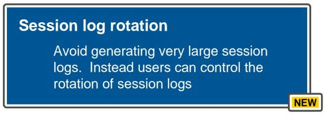 Session log rotation Avoid generating very large session logs. Instead users can control the rotation