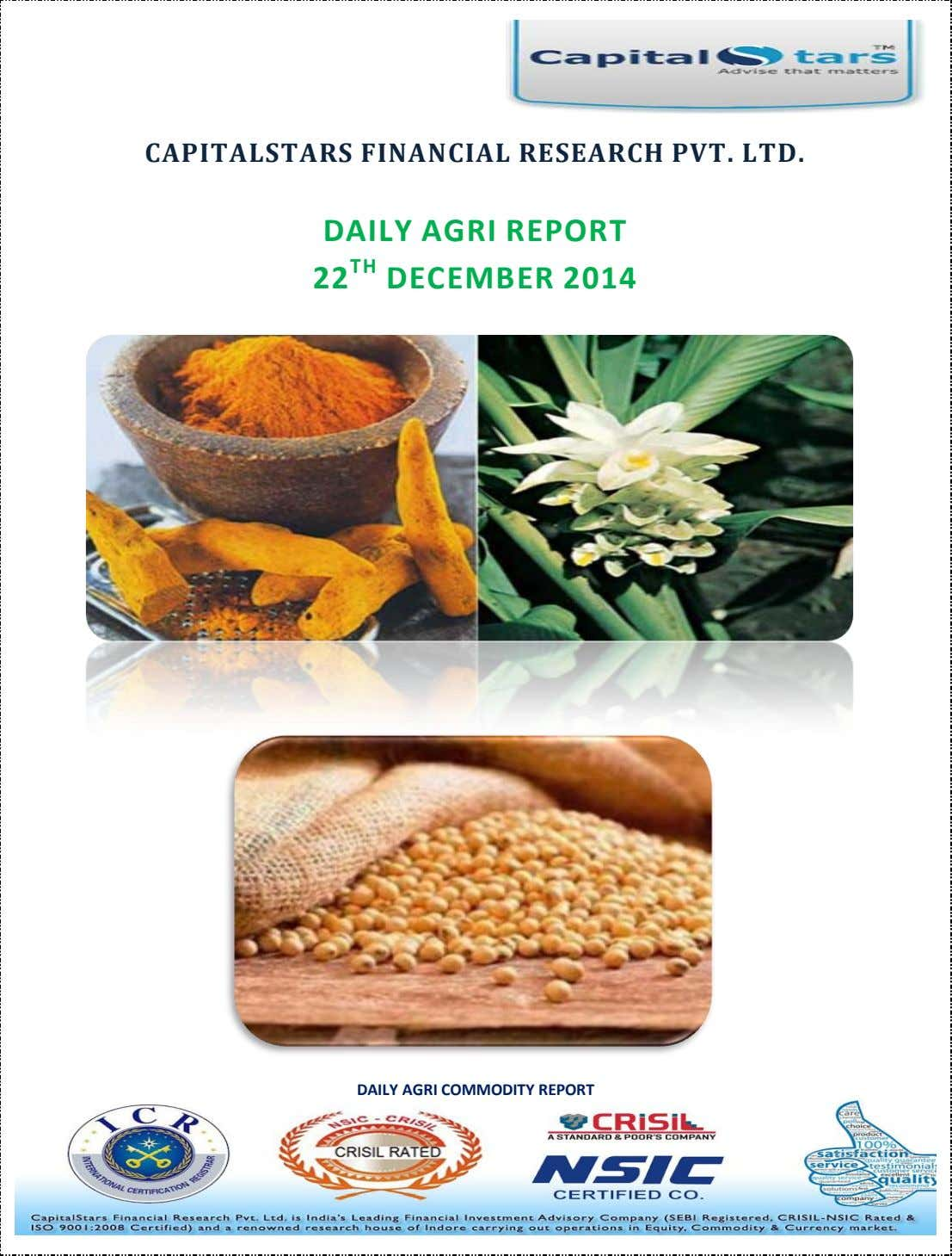 CAPITALSTARS FINANCIAL RESEARCH PVT. LTD. DAILY AGRI REPORT 22 TH DECEMBER 2014 DAILY AGRI COMMODITY
