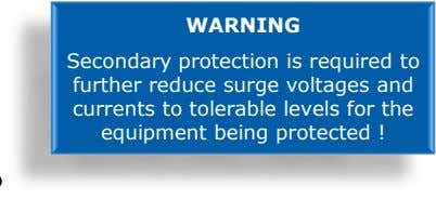 WARNING Secondary protection is required to further reduce surge voltages and currents to tolerable levels