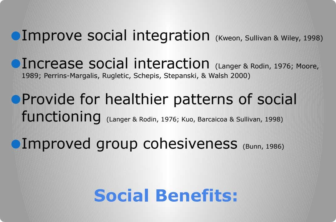 ● Improve social integration (Kweon, Sullivan & Wiley, 1998) ● Increase social interaction (Langer & Rodin,
