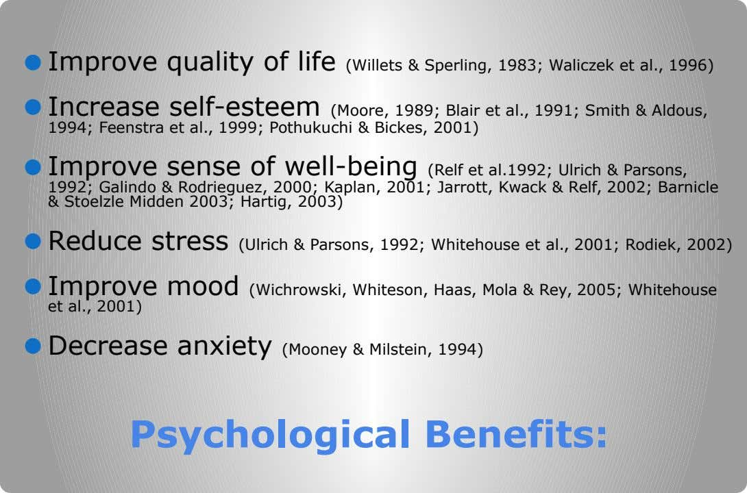 ● Improve quality of life (Willets & Sperling, 1983; Waliczek et al., 1996) ● Increase self-esteem
