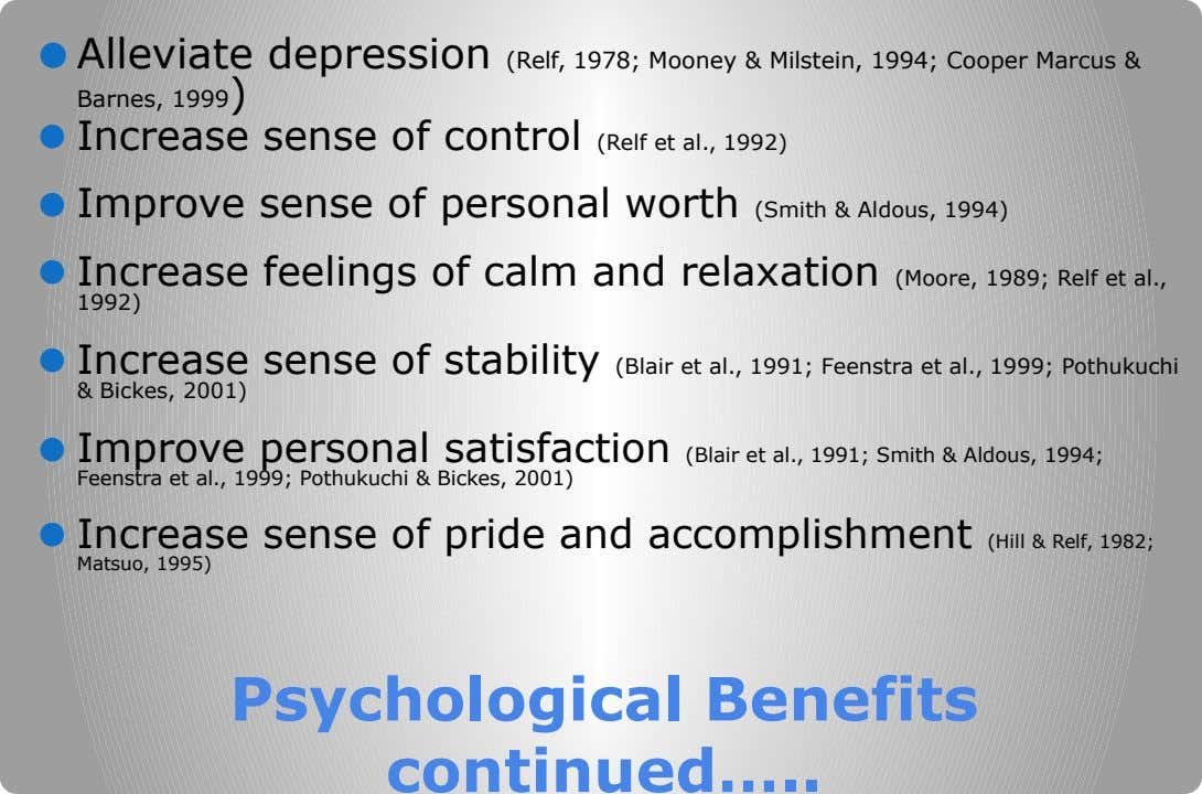 ● Alleviate depression (Relf, 1978; Mooney & Milstein, 1994; Cooper Marcus & Barnes, 1999) ● Increase
