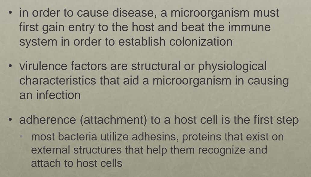 • in order to cause disease, a microorganism must first gain entry to the host and