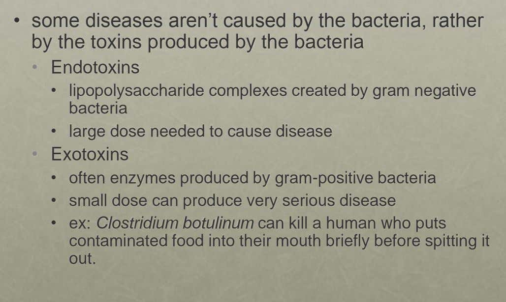 • some diseases aren't caused by the bacteria, rather by the toxins produced by the bacteria