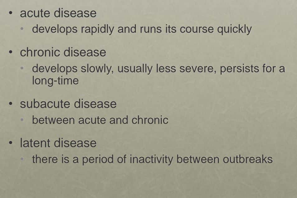 • acute disease • develops rapidly and runs its course quickly • chronic disease • develops