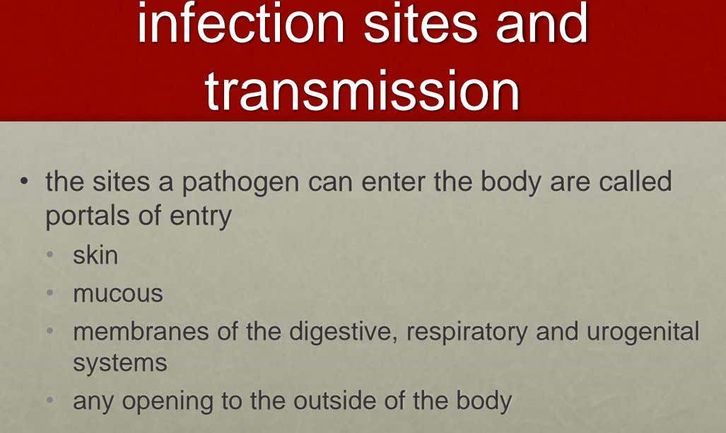 infection sites and transmission • the sites a pathogen can enter the body are called portals