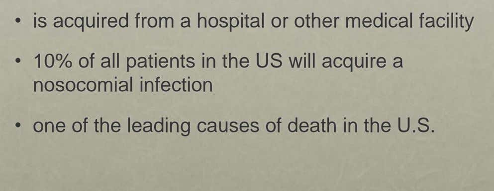 • is acquired from a hospital or other medical facility • 10% of all patients in