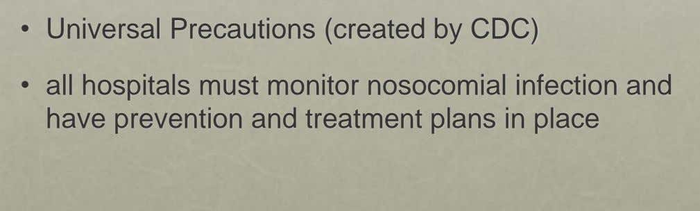• Universal Precautions (created by CDC) • all hospitals must monitor nosocomial infection and have prevention
