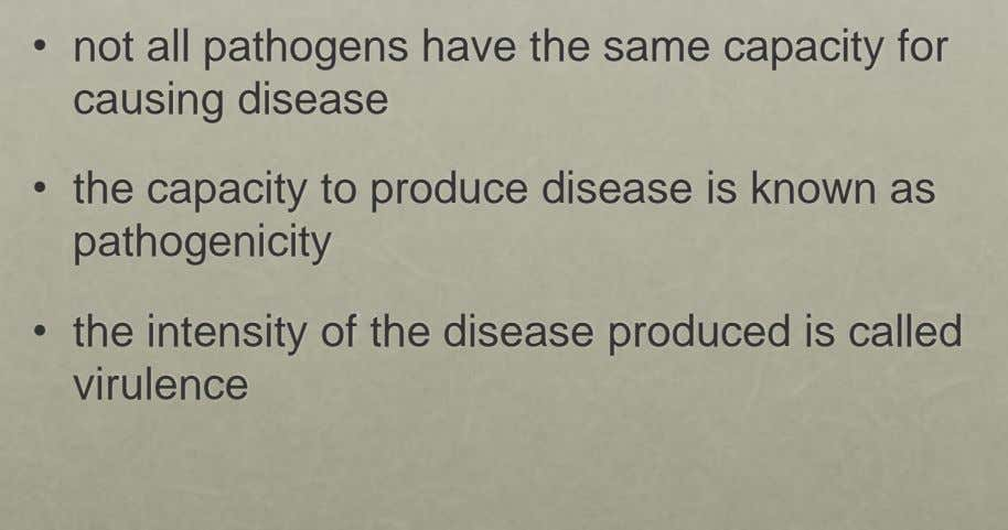 • not all pathogens have the same capacity for causing disease • the capacity to produce