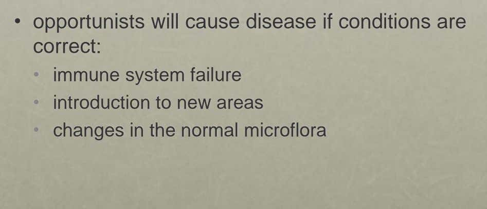 • opportunists will cause disease if conditions are correct: • • • changes in the normal