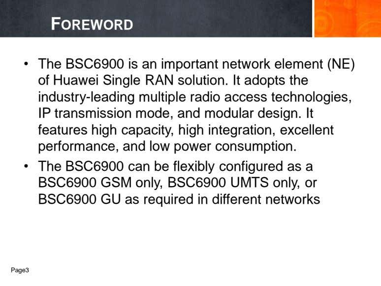 FOREWORD • The BSC6900 is an important network element (NE) of Huawei Single RAN solution.