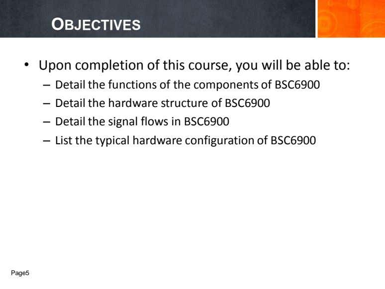 OBJECTIVES • Upon completion of this course, you will be able to: – Detail the
