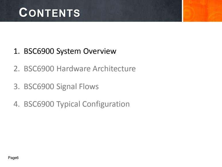 CONTENTS 1. BSC6900 System Overview 2. BSC6900 Hardware Architecture 3. BSC6900 Signal Flows 4. BSC6900