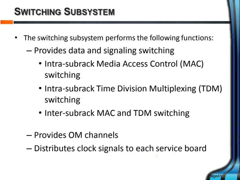 SWITCHING SUBSYSTEM • The switching subsystem performs the following functions: – Provides data and signaling
