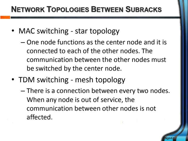 NETWORK TOPOLOGIES BETWEEN SUBRACKS • MAC switching - star topology – One node functions as