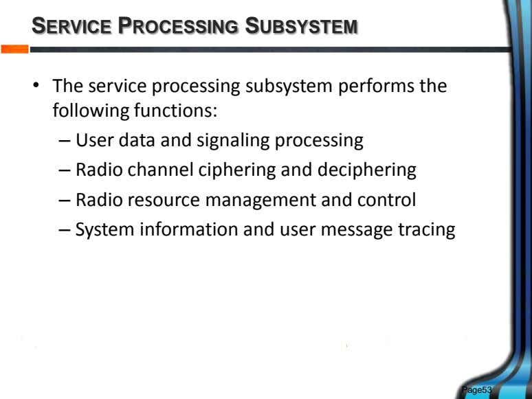 SERVICE PROCESSING SUBSYSTEM • The service processing subsystem performs the following functions: – User data