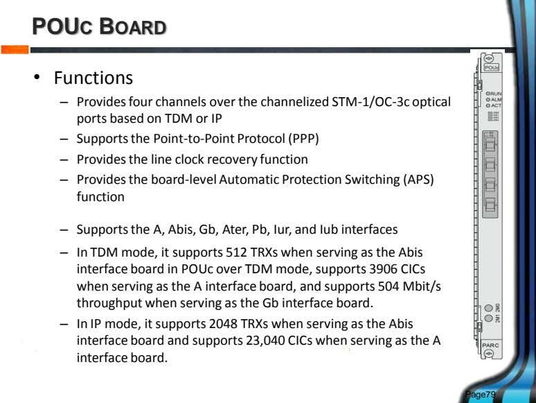 POUC BOARD • Functions – Provides four channels over the channelized STM-1/OC-3c optical ports based