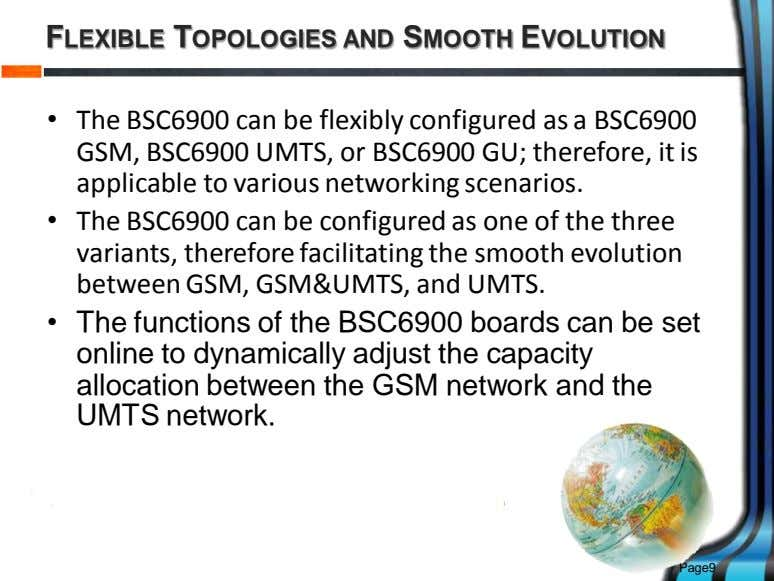 FLEXIBLE TOPOLOGIES AND SMOOTH EVOLUTION • The BSC6900 can be flexibly configured as a BSC6900