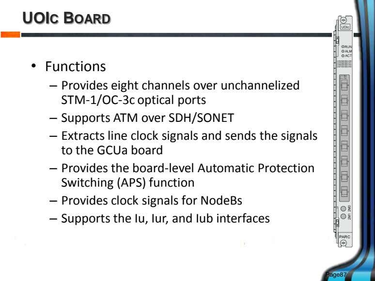 UOIC BOARD • Functions – Provides eight channels over unchannelized STM-1/OC-3c optical ports – Supports