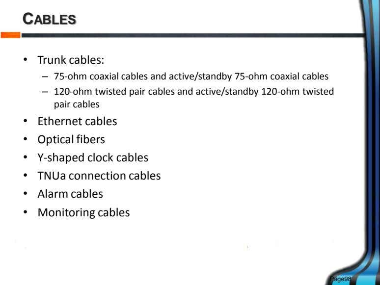 CABLES • Trunk cables: – 75-ohm coaxial cables and active/standby 75-ohm coaxial cables – 120-ohm