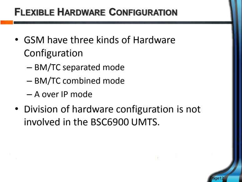 FLEXIBLE HARDWARE CONFIGURATION • GSM have three kinds of Hardware Configuration – BM/TC separated mode