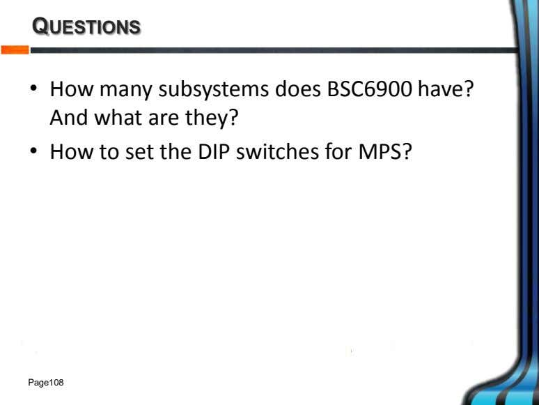 QUESTIONS • How many subsystems does BSC6900 have? And what are they? • How to