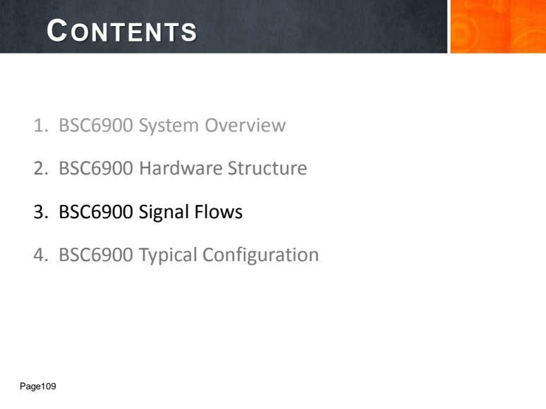 CONTENTS 1. BSC6900 System Overview 2. BSC6900 Hardware Structure 3. BSC6900 Signal Flows 4. BSC6900