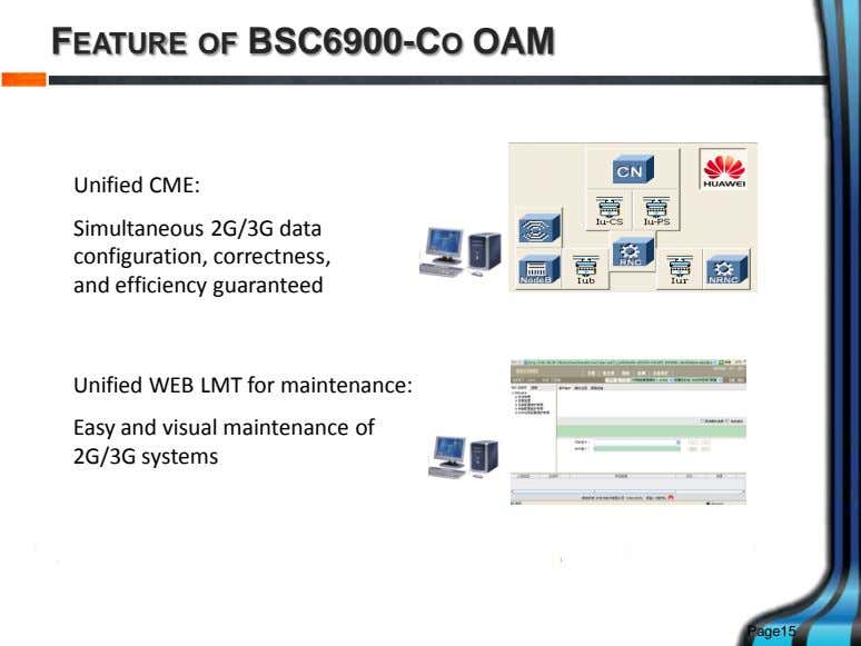 FEATURE OF BSC6900-CO OAM Unified CME: Simultaneous 2G/3G data configuration, correctness, and efficiency guaranteed