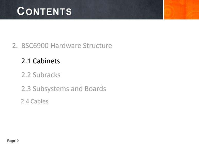 CONTENTS 2. BSC6900 Hardware Structure 2.1 Cabinets 2.2 Subracks 2.3 Subsystems and Boards 2.4 Cables