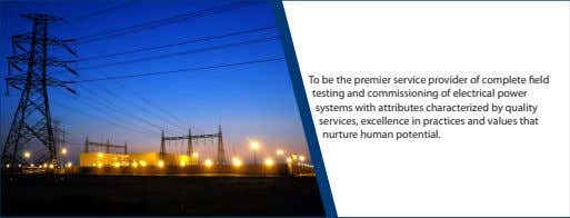 To be the premier service provider of complete eld testing and commissioning of electrical power