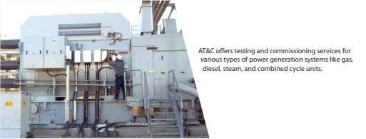 AT&C offers testing and commissioning services for various types of power generation systems like gas,