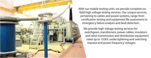 With our mobile testing units, we provide complete on- eld high voltage testing services. Our