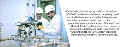 alfanar Calibration Laboratory, a SAC accredited and ISO 17025 certi ed establishment, is a well