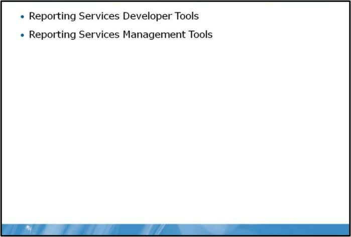 2008 Reporting Services Lesson 3 Reporting Services Tools With Reporting Services, you can create interactive,