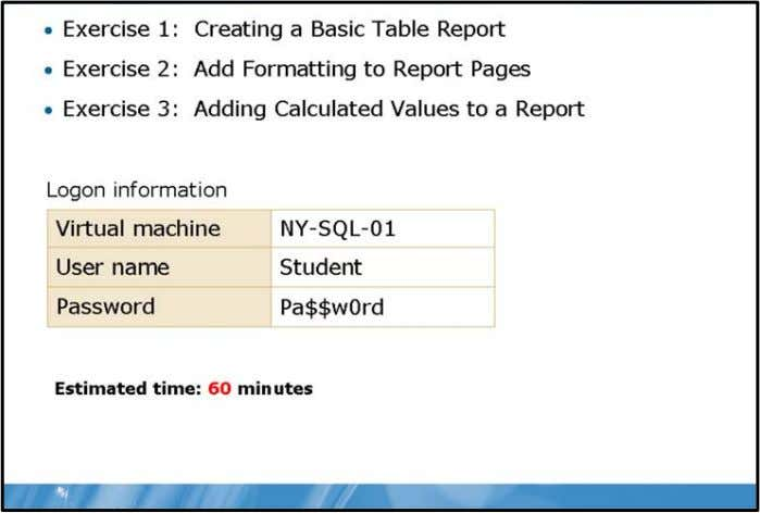 Authoring Basic Reports 2-21 Lab: Authoring Basic Reports Exercise 1: Creating a Basic Table Report Scenario