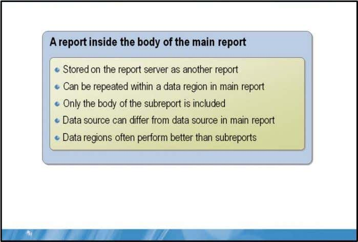 Enhancing Basic Reports 3-17 Subreports Key Points Sometimes the detail of a report's data region is
