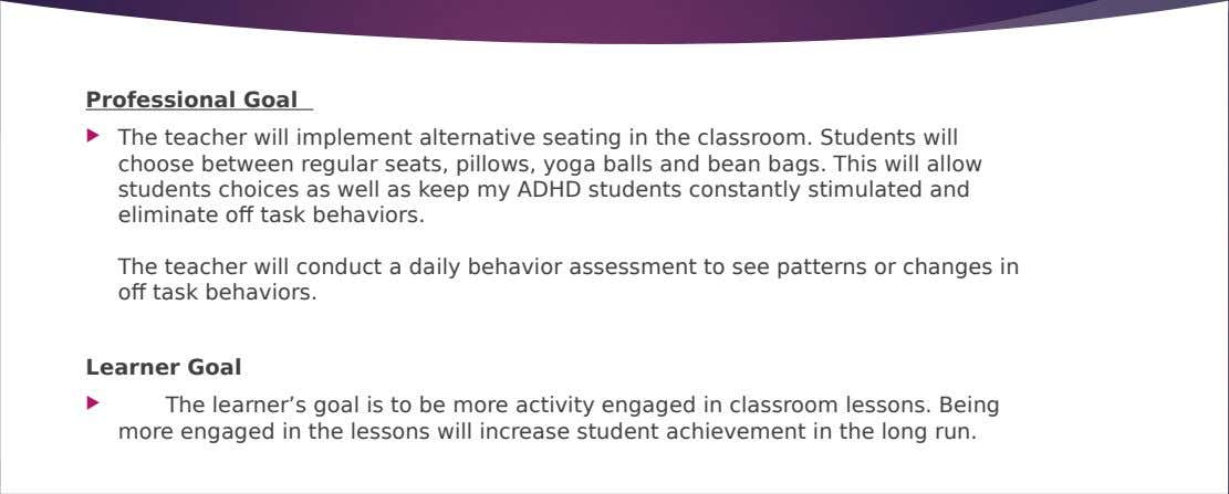 Professional Goal  The teacher will implement alternative seating in the classroom. Students will choose between