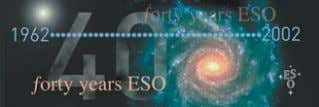 ESO Turns 40 CATHERINE CESARSKY, Director General of ESO 1962 – 2002… Four decades that changed