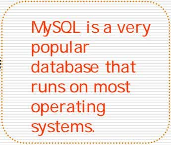 MySQL is a very popular database that runs on most operating systems.
