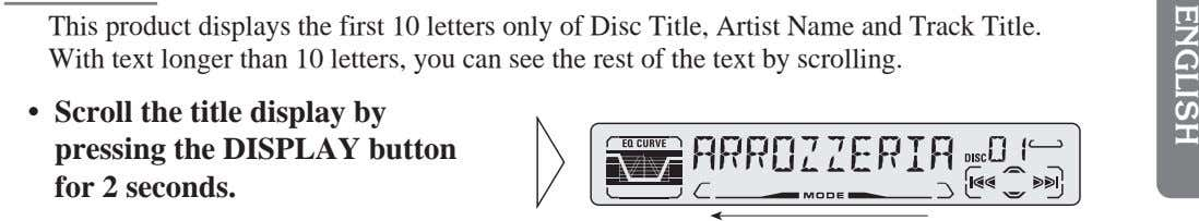 This product displays the first 10 letters only of Disc Title, Artist Name and Track