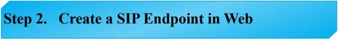 Step 2. Create a SIP Endpoint in Web