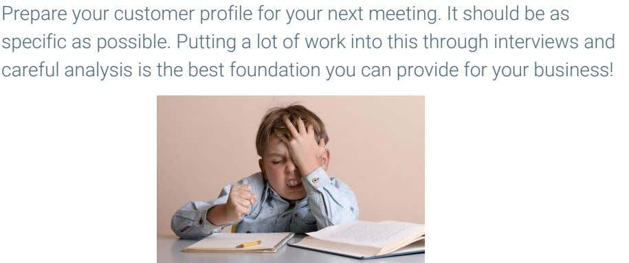 Prepare your customer profile for your next meeting. It should be as specific as possible. Putting