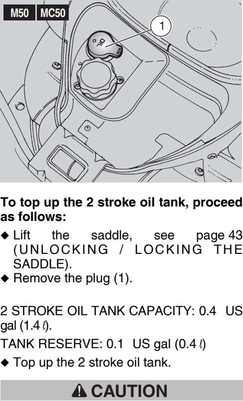 M50 MC50 To top up the 2 stroke oil tank, proceed as follows: ◆ Lift