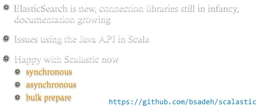 !   ElasticSearch is new, connection libraries still in infancy, documentation growing !   Issues using