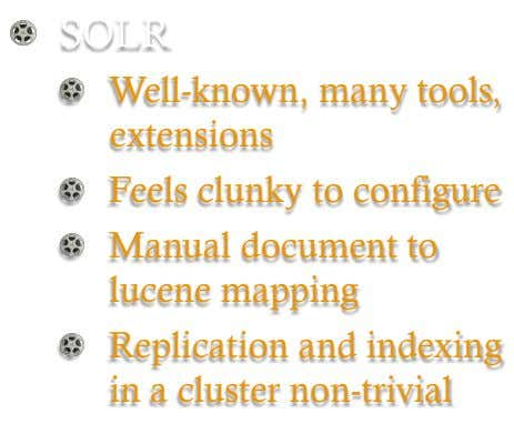 !   SOLR !   Well-known, many tools, extensions !   Feels clunky to configure !