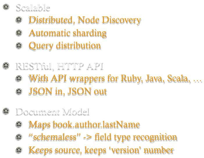 !   Scalable !   Distributed, Node Discovery !   Automatic sharding !   Query distribution