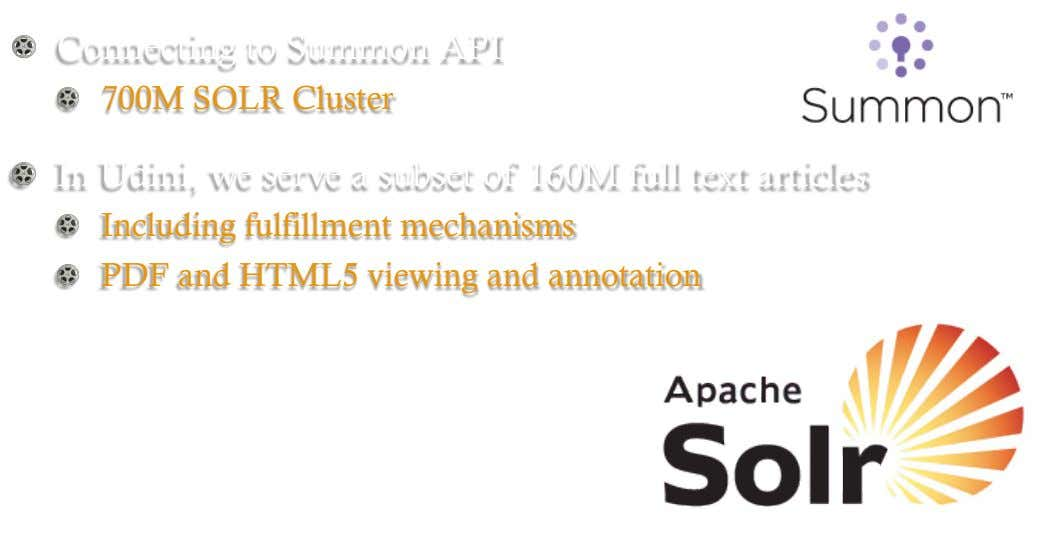 !   Connecting to Summon API !   700M SOLR Cluster !   In Udini, we