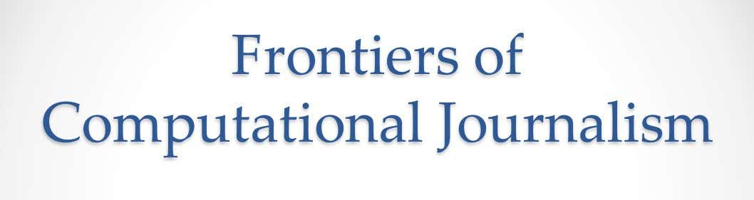 Frontiers of Computational Journalism