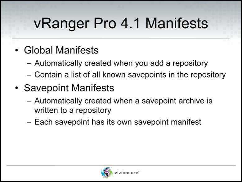 vRanger Pro 4.1 DPP has two types of manifests ‐ Global Manifests and Savepoint Manifests.